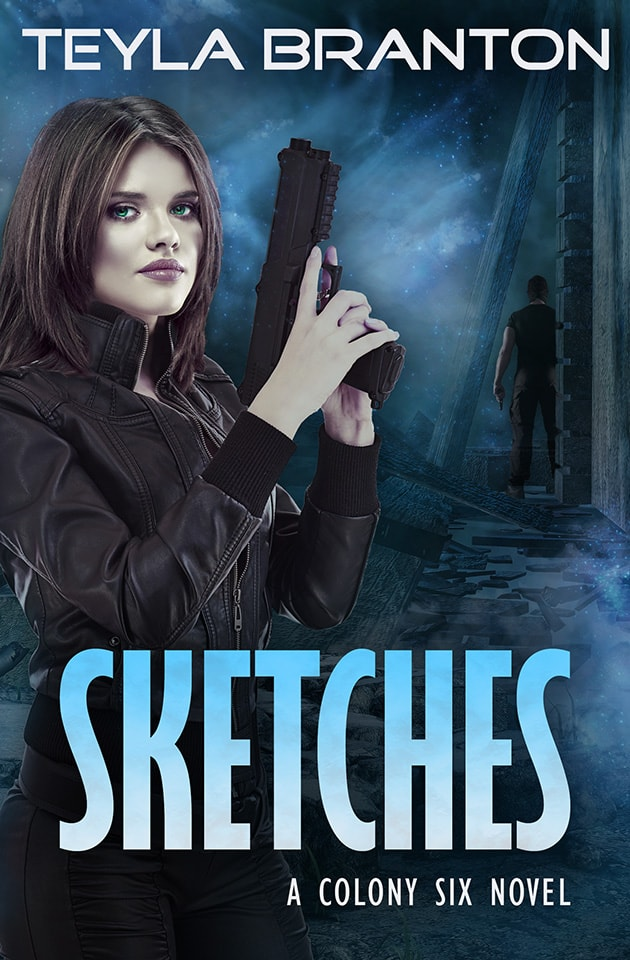 Sketches (Colony 6, Book 1) by Teyla Branton